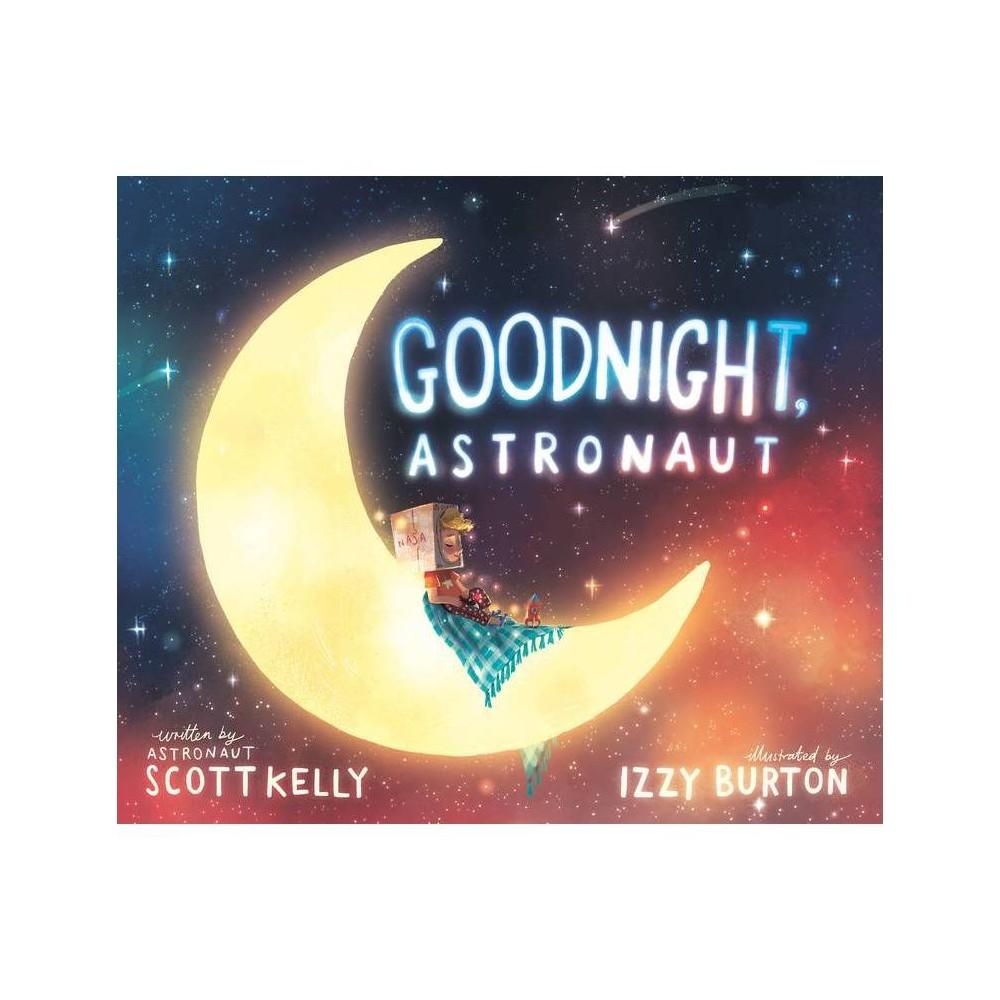 Goodnight Astronaut By Scott Kelly Hardcover