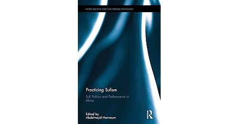 Practicing Sufism : Sufi Politics and Performance in Africa (Hardcover) - image 1 of 1