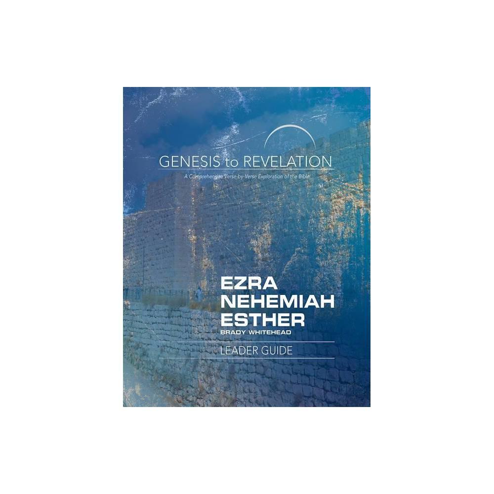 Genesis To Revelation Ezra Nehemiah Esther Leader Guide By Brady Whitehead Paperback