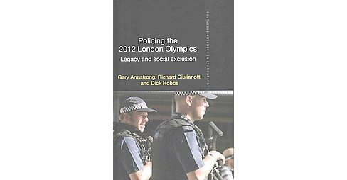 Policing the 2012 London Olympics : Legacy and Social Exclusion (Hardcover) (Gary Armstrong) - image 1 of 1