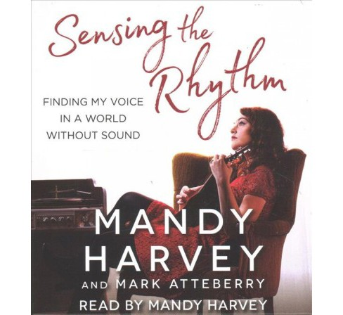 Sensing the Rhythm : Finding My Voice in a World Without Sound (Unabridged) (CD/Spoken Word) (Mandy - image 1 of 1