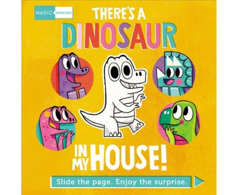 There's a Dinosaur in My House! : Slide the Page. Enjoy the Surprise. - BRDBK by Pat Cahill (Hardcover)  - image 1 of 1