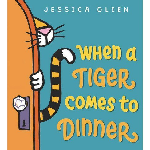 When a Tiger Comes to Dinner - by  Jessica Olien (Hardcover) - image 1 of 1