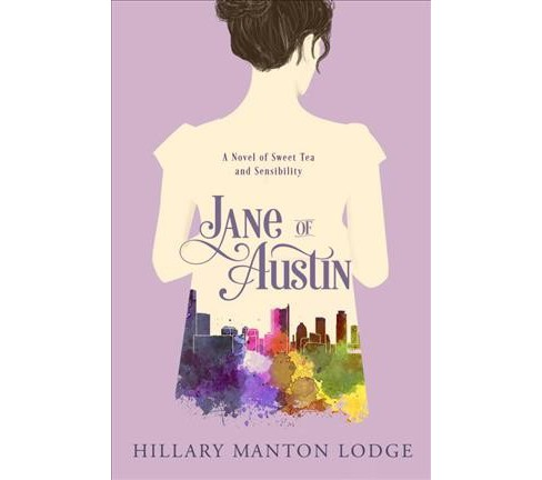 Jane of Austin : A Novel of Sweet Tea and Sensibility (Paperback) (Hillary Manton Lodge) - image 1 of 1