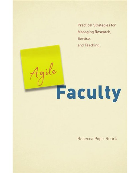 Agile Faculty : Practical Strategies for Managing Research, Service, and Teaching -  (Paperback) - image 1 of 1