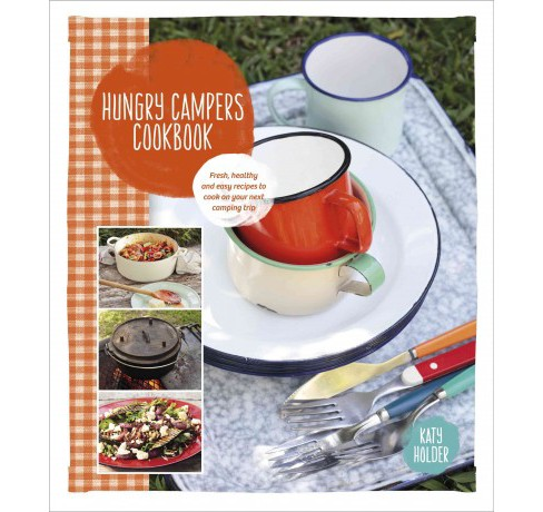 Hungry Campers Cookbook : Fresh, Healthy and Easy Recipes to Cook on Your Next Camping Trip (Paperback) - image 1 of 1