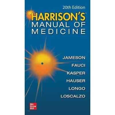 Harrisons Manual of Medicine, 20th Edition - by  Dennis Kasper & Stephen Hauser & Anthony Fauci & Dan Longo & J Larry Jameson & Joseph Loscalzo