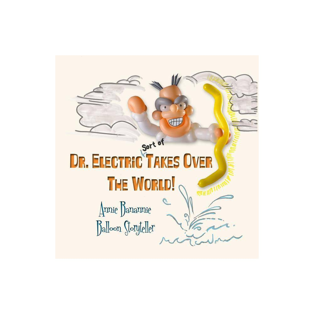 Dr Electric Takes Over The World By Annie Banannie Paperback