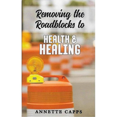 Removing the Roadblocks to Health & Healing - by  Annette Capps (Paperback) - image 1 of 1
