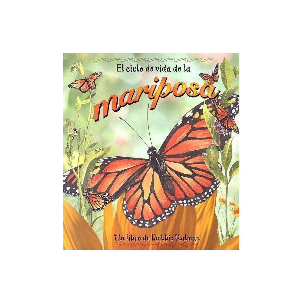 El Ciclo De Vida De La Mariposa Ciclo De Vida De Paperback By Bobbie Kalman Paperback