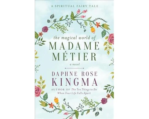 Magical World of Madame Metier : A Spiritual Fairy Tale -  by Daphne Rose Kingma (Hardcover) - image 1 of 1