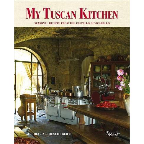 My Tuscan Kitchen - by  Aurora Baccheschi Berti (Hardcover) - image 1 of 1