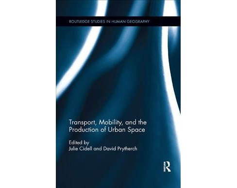 Transport, Mobility, and the Production of Urban Space -  (Paperback) - image 1 of 1