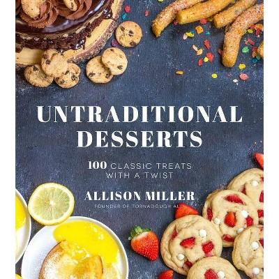 Untraditional Desserts - by Allison Miller (Paperback)