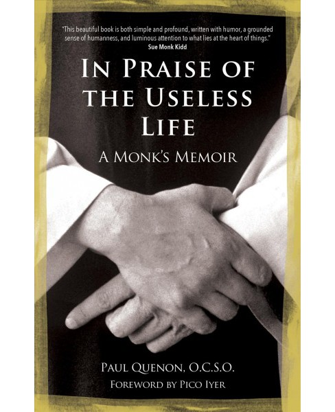 In Praise of the Useless Life : A Monk's Memoir -  by Paul Quenon (Paperback) - image 1 of 1