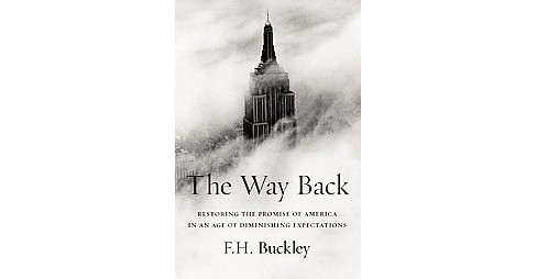 Way Back : Restoring the Promise of America (Hardcover) (F. H. Buckley) - image 1 of 1