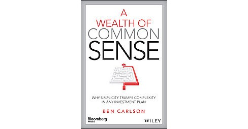 Wealth of Common Sense : Why Simplicity Trumps Complexity in Any Investment Plan (Hardcover) (Ben - image 1 of 1