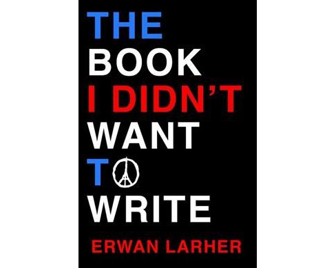 Book I Didn't Want to Write -  by Erwin Larher (Hardcover) - image 1 of 1