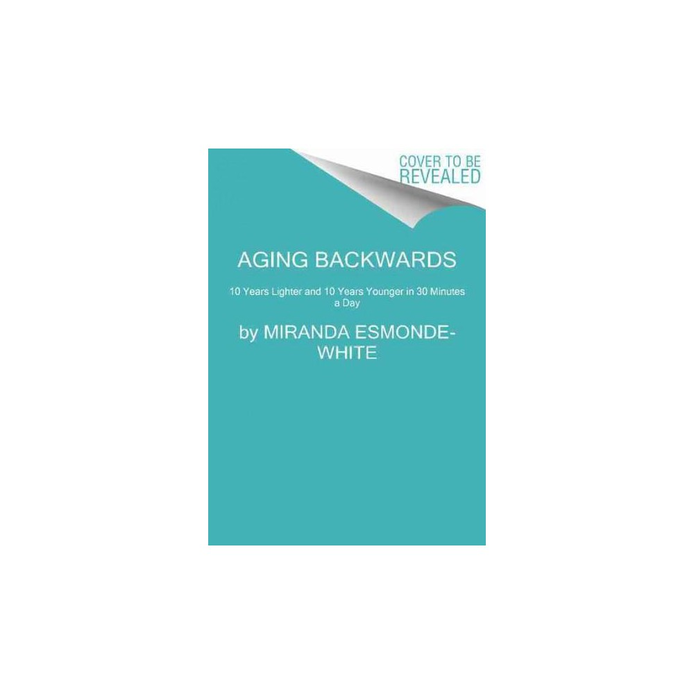 Aging Backwards : Reverse the Aging Process and Look 10 Years Younger in 30 Minutes a Day - Reprint