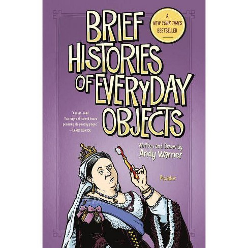 Brief Histories of Everyday Objects - by  Andy Warner (Hardcover) - image 1 of 1