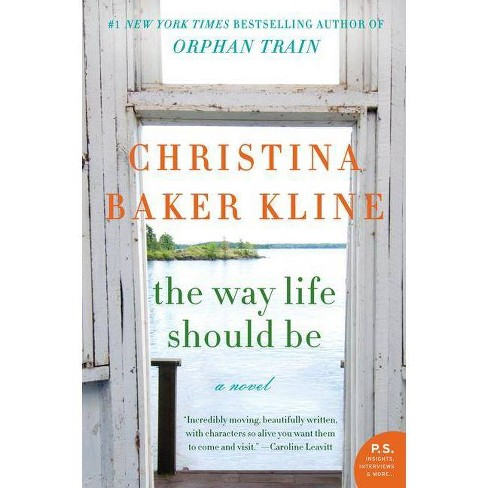 The Way Life Should Be (Reissue) (Paperback) by Christina Baker Kline - image 1 of 1