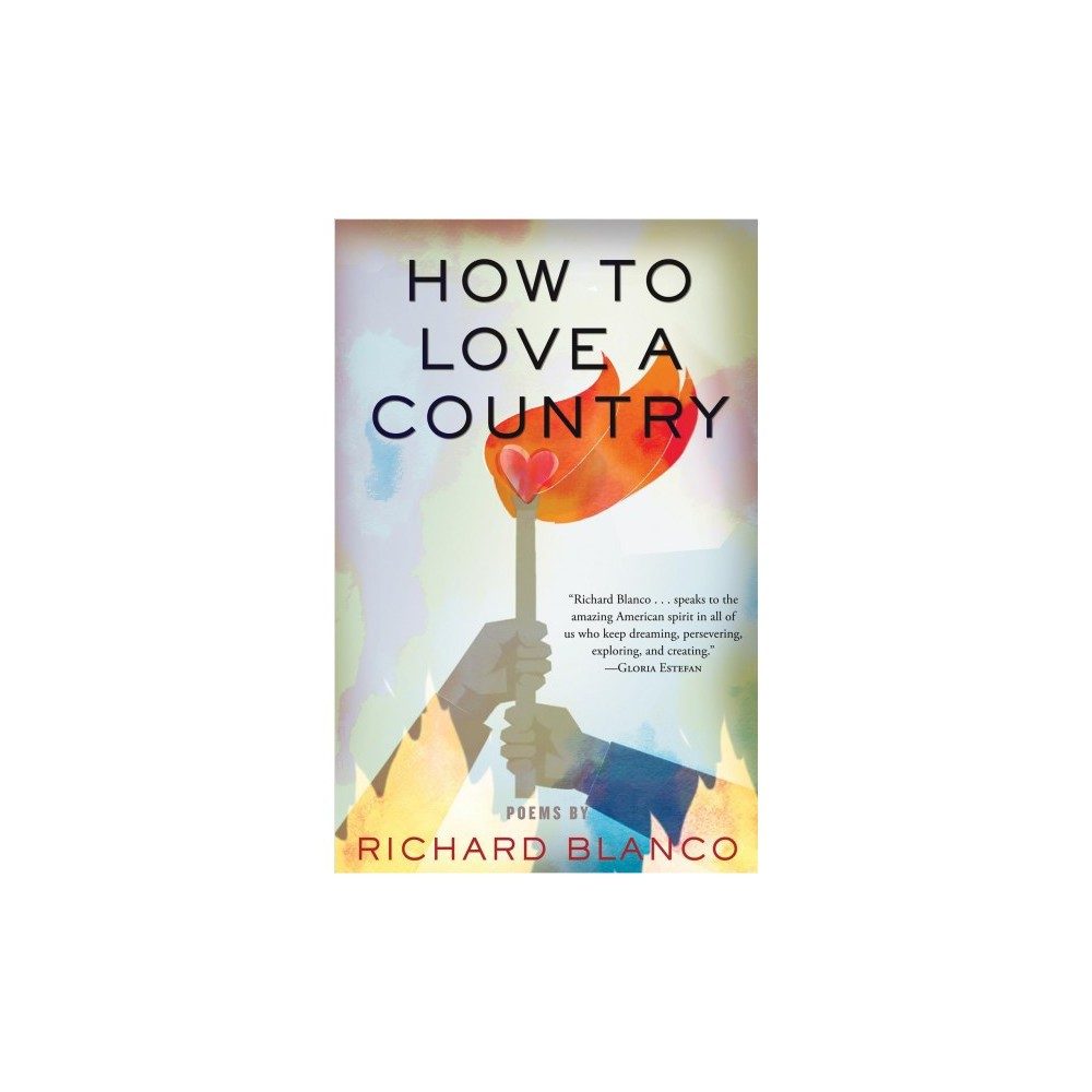 How to Love a Country : Poems - by Richard Blanco (Hardcover)