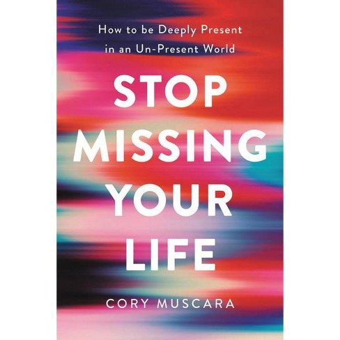 Stop Missing Your Life - by  Cory Muscara (Hardcover) - image 1 of 1