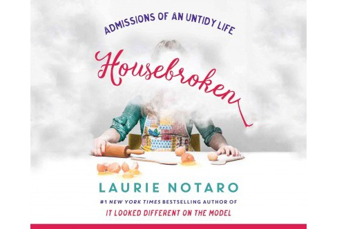 Housebroken : Admissions of an Untidy Life (Unabridged) (CD/Spoken Word) (Laurie Notaro) - image 1 of 1