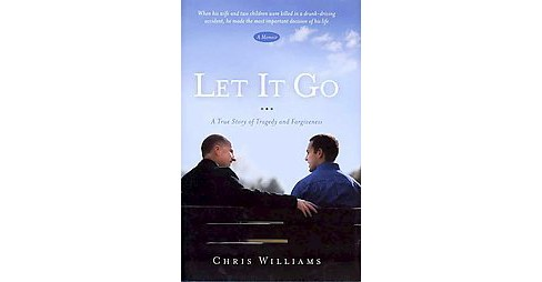 Let It Go : A True Story of Tragedy and Forgivenesss (Hardcover) (Chris Williams) - image 1 of 1