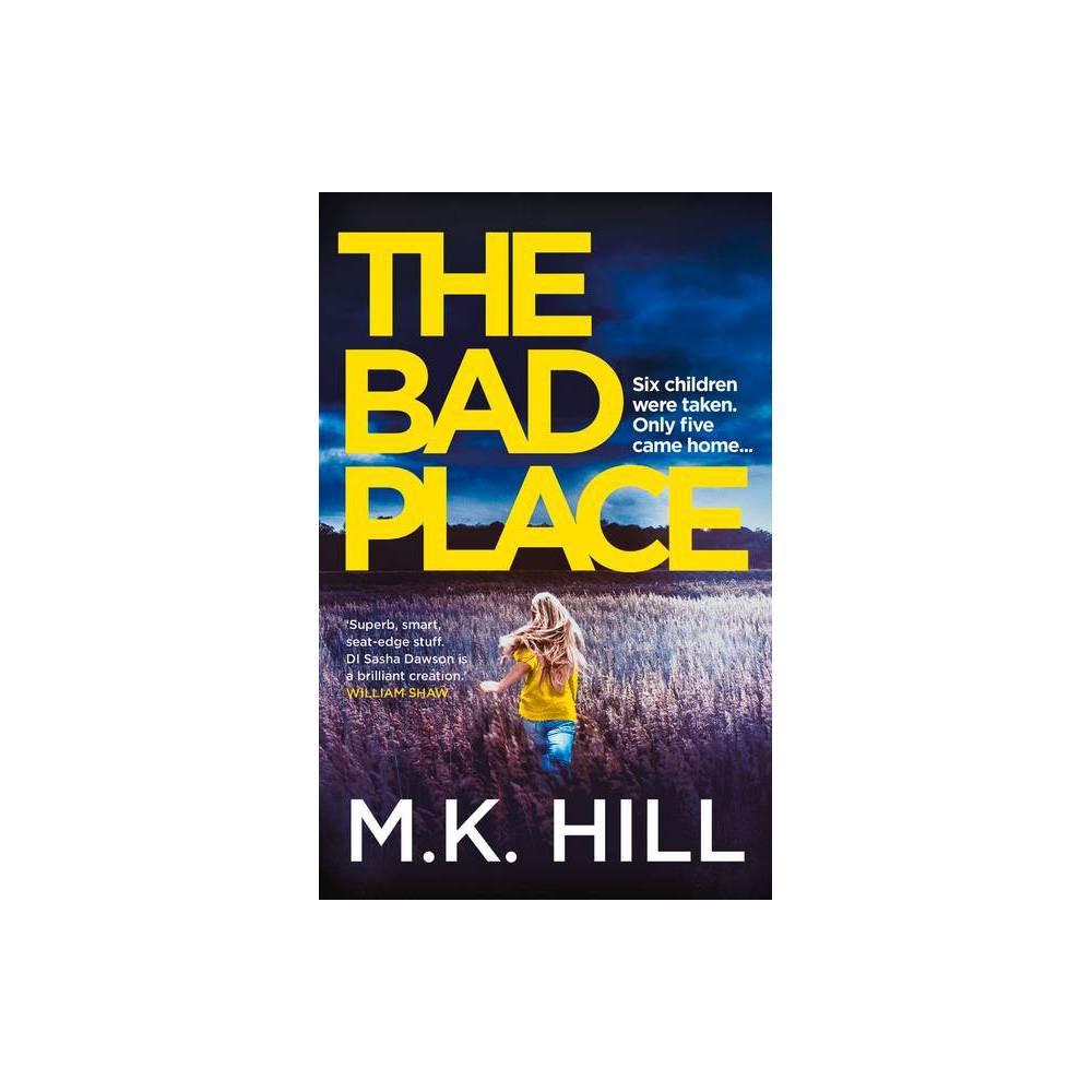 The Bad Place Volume 1 Sasha Dawson Thriller By M K Hill Paperback