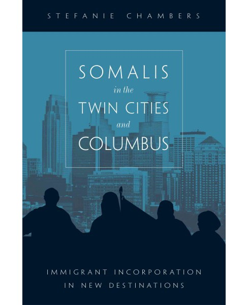 Somalis in the Twin Cities and Columbus : Immigrant Incorporation in New Destinations (Hardcover) - image 1 of 1