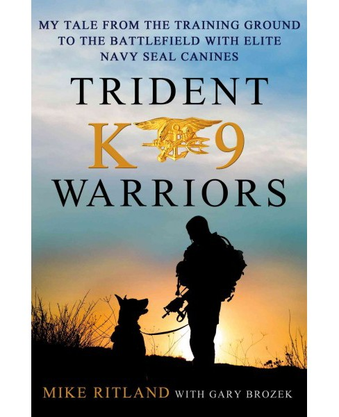 Trident K9 Warriors : My Tale from the Training Ground to the Battlefield With Elite Navy Seal Canines - image 1 of 1