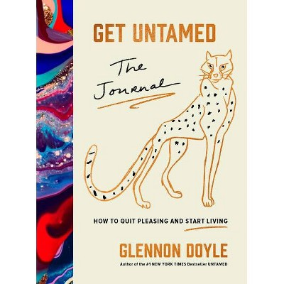 Get Untamed: The Journal (How to Quit Pleasing and Start Living) - by Glennon Doyle (Hardcover)