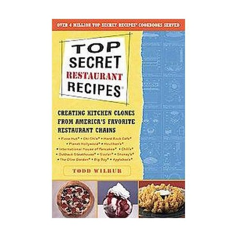 Top Secret Restaurant Recipes Creating Kitchen Clones From