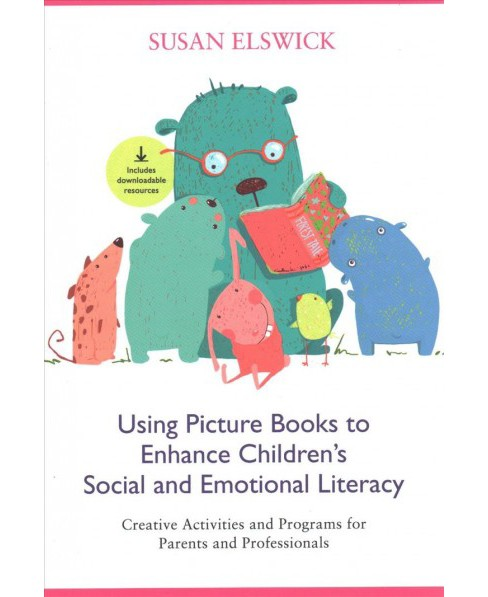 Using Picture Books to Enhance Children's Social and Emotional Literacy : Creative Activities and - image 1 of 1