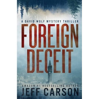 Foreign Deceit - (David Wolf Mystery Thriller) by  Jeff Carson (Paperback)