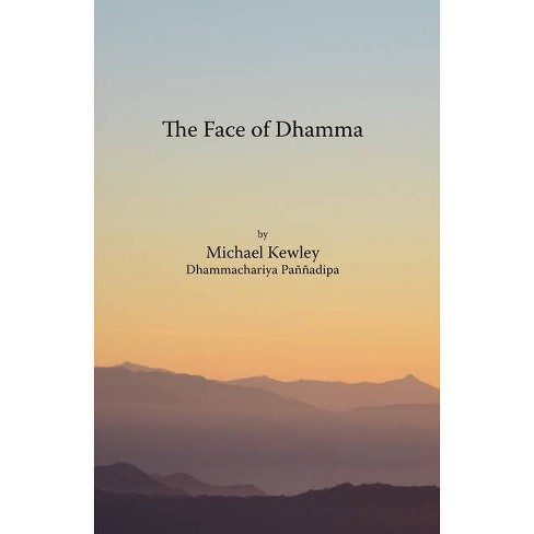 The face of Dhamma - by  Michael Kewley (Paperback) - image 1 of 1