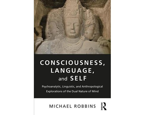 Consciousness, Language, and Self : Psychoanalytic, Linguistic, and Anthropological Explorations of the - image 1 of 1