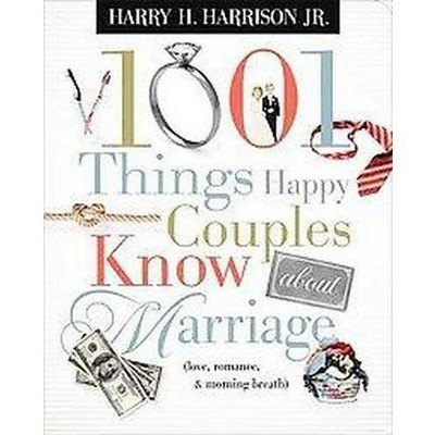 1001 Things Happy Couples Know about Marriage - by Harry Harrison (Paperback)