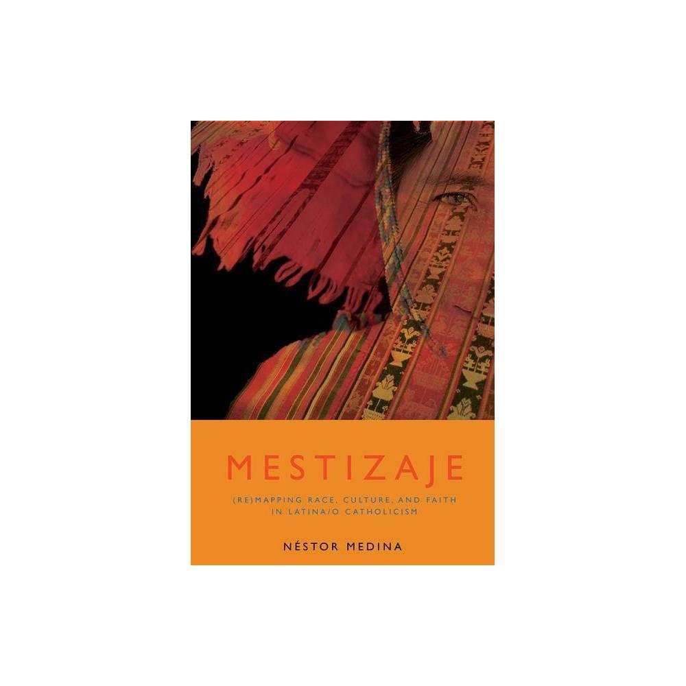 Mestizaje Studies In Latino A Catholicism By Nestor Medina Nstor Medina Paperback
