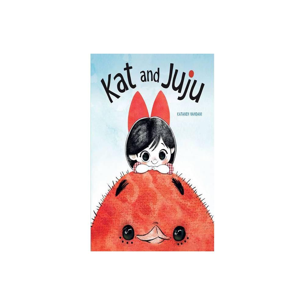 Kat And Juju By Kataneh Vahdani Hardcover