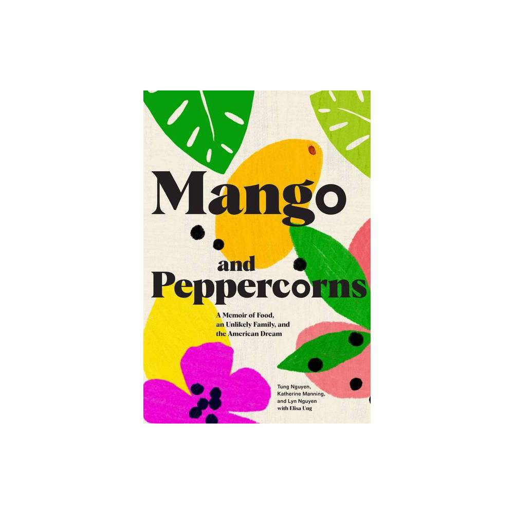 ISBN 9781797202242 product image for Mango and Peppercorns - by Tung Nguyen & Katherine Manning & Lyn Nguyen (Hardcov | upcitemdb.com