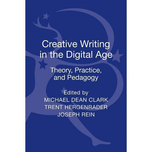 Creative Writing in the Digital Age - by  Michael Dean Clark (Hardcover) - image 1 of 1