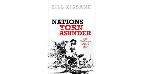 Nations Torn Asunder : The Challenge of Civil War (Hardcover) (Bill Kissane) - image 1 of 1