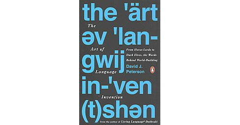 Art of Language Invention : From Horse-Lords to Dark Elves, the Words Behind World-Building (Paperback) - image 1 of 1
