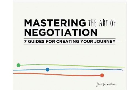 Mastering the Art of Negotiation : Seven Guides for Creating Your Journey (Paperback) (Geurt Jan De - image 1 of 1