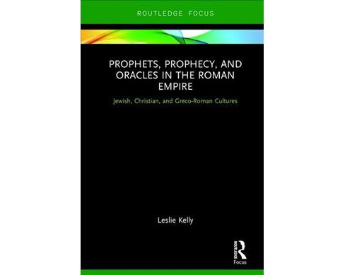 Prophets, Prophecy, and Oracles in the Roman Empire : Jewish, Christian, and Greco-Roman Cultures - image 1 of 1