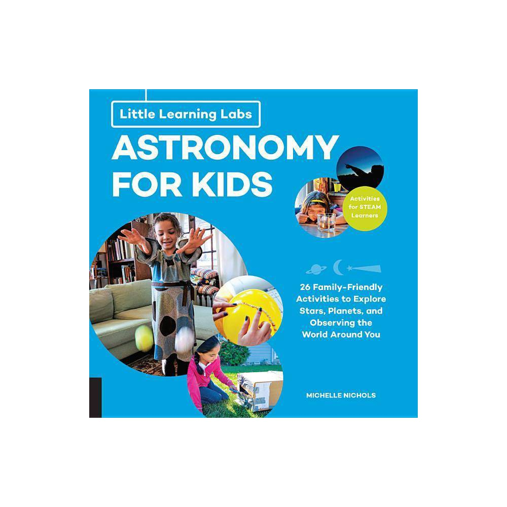 Little Learning Labs Astronomy For Kids Abridged Paperback Edition Little Learning Labs 1 By Michelle Nichols