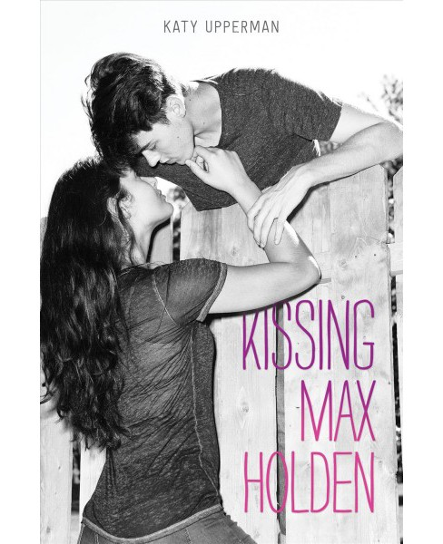 Kissing Max Holden -  by Katy Upperman (Hardcover) - image 1 of 1