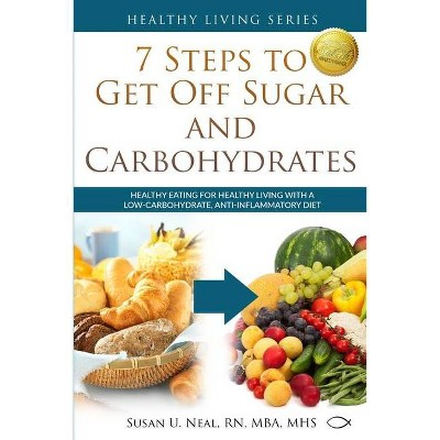 7 Steps to Get Off Sugar and Carbohydrates - (Healthy Living) by  Susan U Neal (Paperback)